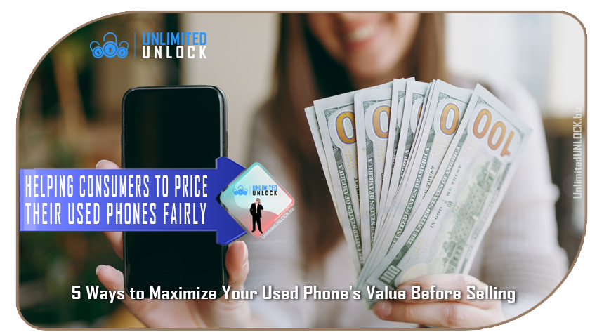 5 Ways to Maximize Your Used Phone's Value Before Selling