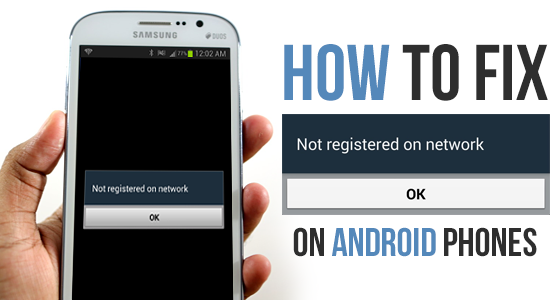 How to Fix 'Not Registered on Network' on Android Phones
